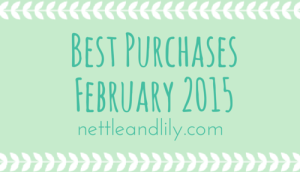 Nettle and Lily - Best Purchases: February 2015 - nettleandlily.com