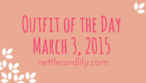 Nettle and Lily - Outfit of the Day: March 3, 2015 - nettleandlily.com