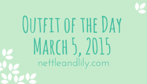 Nettle and Lily - Outfit of the Day: March 5, 2015 - nettleandlily.com