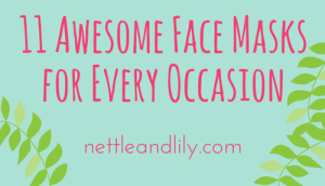 Nettle and Lily - 11 Awesome Face Masks for Every Occasion - nettleandlily.com