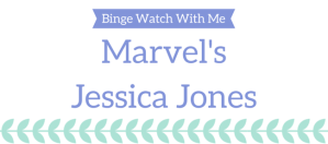 Binge Watch With Me- Marvel's Jessica Jones