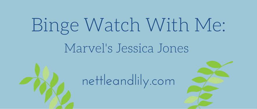 Nettle and Lily - Binge Watch With Me: Marvel's Jessica Jones - nettleandlily.com