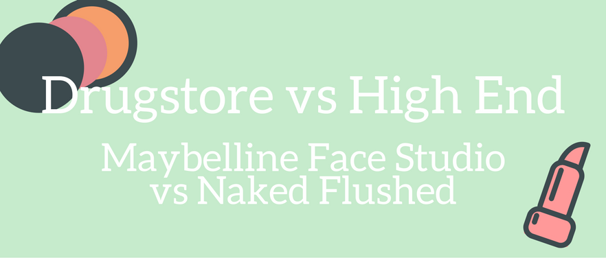 Nettle and Lily - Drugstore vs High End: Maybelline Face Studio vs Naked Flushed - nettleandlily.com